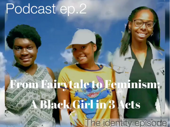 Changing the Narrative Ep. 2 From Fairytale to Feminism: A Black Girl in 3 Acts