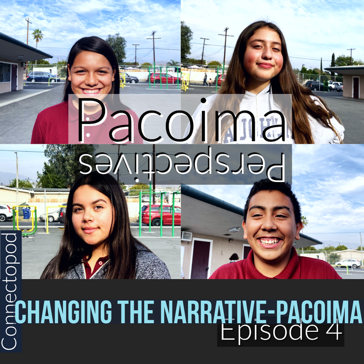 Changing the Narrative- Pacoima Episode 4: Pacoima Perspectives