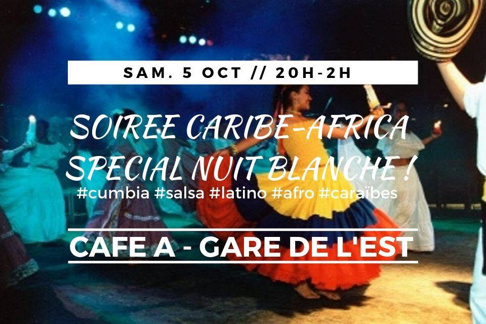 CARIBE-AFRICA _ SPECIAL NUIT BLANCHE _ SAMEDI 5 OCTOBRE CHAPELLE DU CAFE A _ CUMBIA _ SALSA _ LATINO _ AFRO _ SOIREE PARIS _ CARAIBES