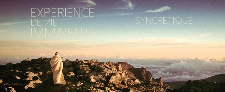 Syncrétique // Expérience de vie imminente