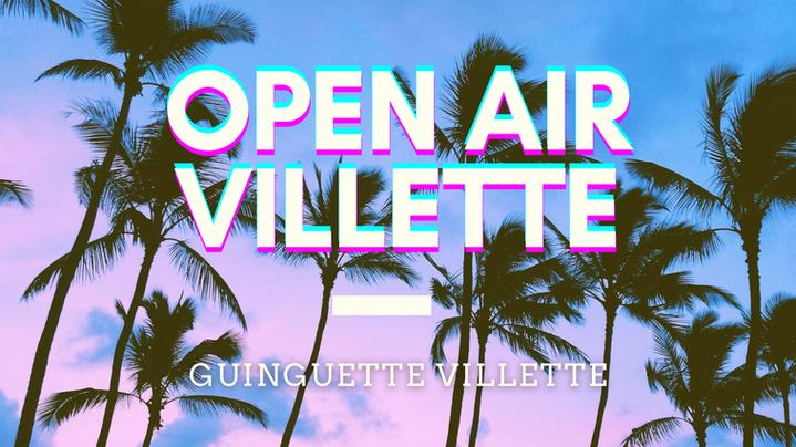 OPEN AIR X GUINGUETTE VILLETTE