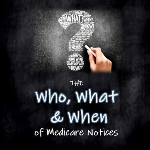 The WHO, WHAT & WHEN of Medicare Notices