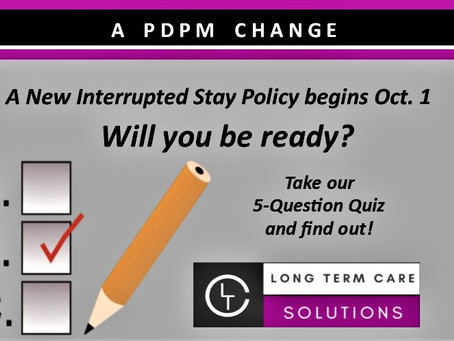 Interrupted Stay Policy coming Oct. 1- Take our PDPM Quiz