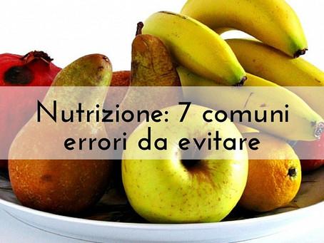 7 Comuni errori di nutrizione da evitare