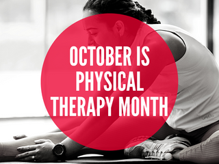 October is Physical Therapy Month!