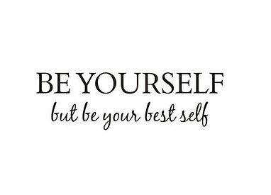 174636-Be-Yourself-But-Be-Your-Best-Self