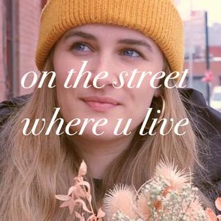 on the street where u live