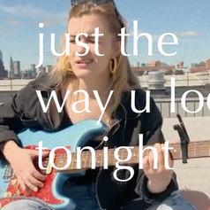 just the way u look tonight