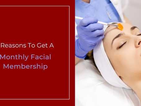 5 reasons to get a monthly facial membership