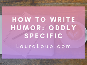 How to Write Humor: Oddly Specific