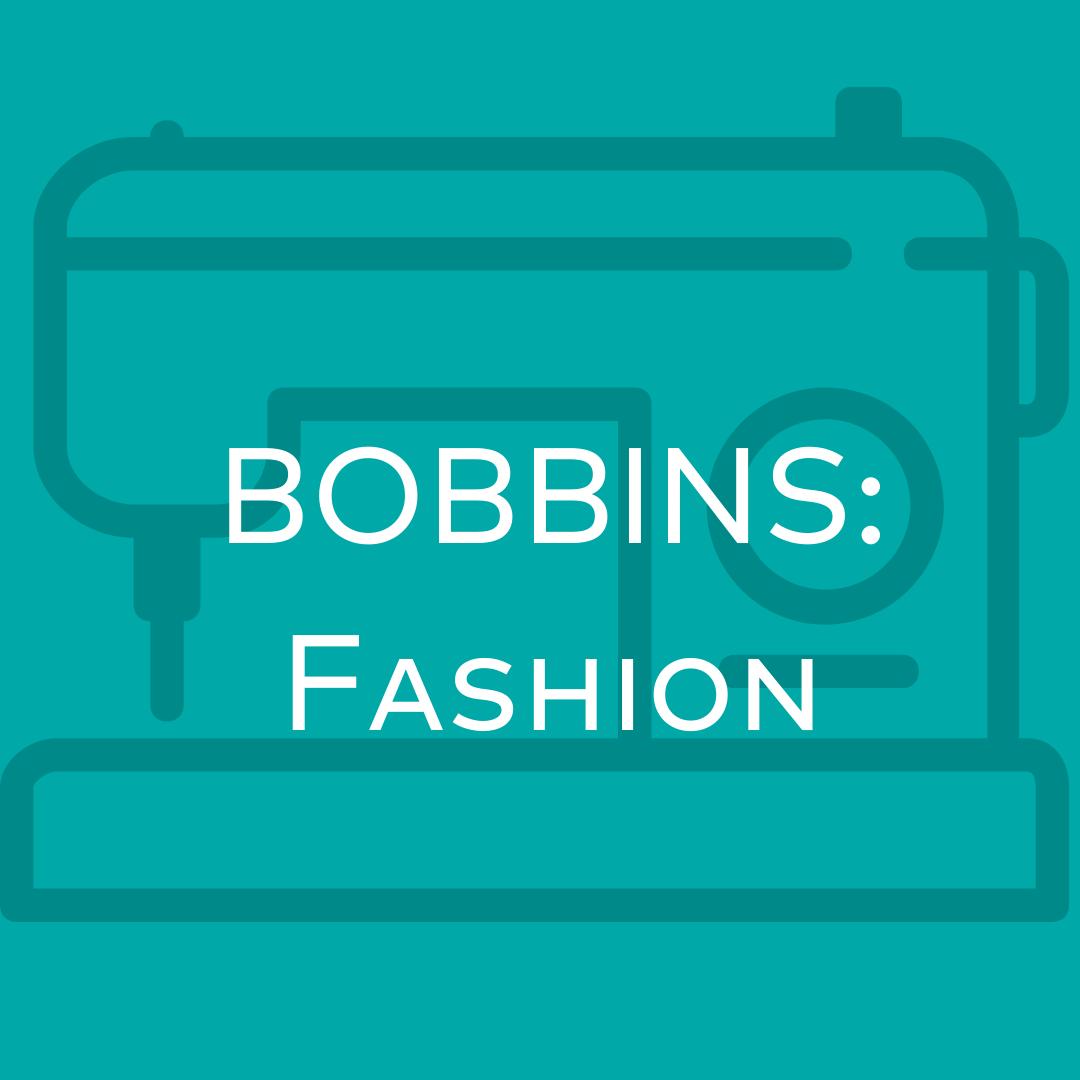 BOBBINS: Focus on Fashion
