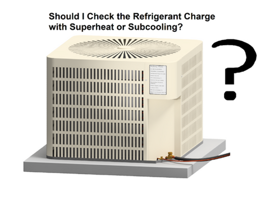 Should I Check the Refrigerant Charge with Superheat or Subcooling?