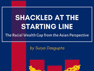 Shackled at the Starting Line: The Racial Wealth Gap from the Asian Perspective