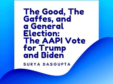 The Good, The Gaffes, and a General Election: The AAPI Vote for Trump and Biden