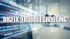 BigFix Troubleshooting