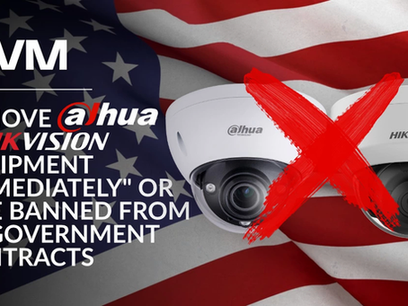 """Remove Dahua and Hikvision Equipment """"Immediately"""" Or Else Banned From US Government Contracts"""