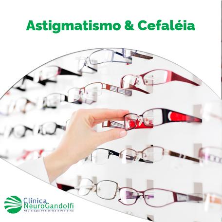 Astigmatismo & Cefaléia