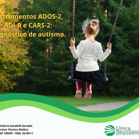Instrumentos ADOS-2, ADI-R e CARS-2: diagnóstico padrão ouro de autismo.