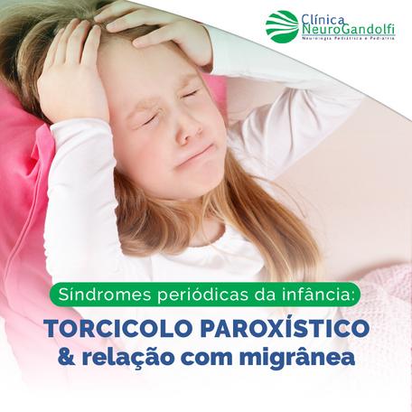 Síndromes periódicas da infância: TORCICOLO PAROXÍSTICO e relação com migrânea