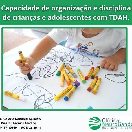 Capacidade de organização e disciplina de crianças e adolescentes com TDAH.