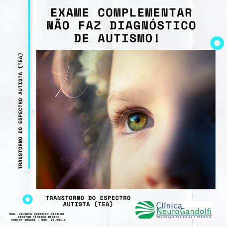 Exame complementar NÃO faz diagnóstico de Autismo!