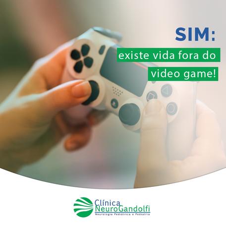 Sim: existe vida fora do video game!