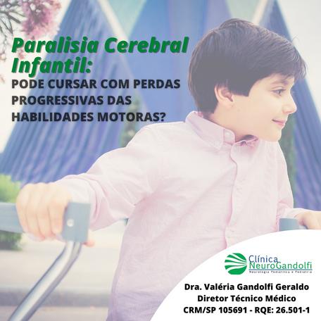 A paralisia cerebral infantil pode cursar com perdas progressivas das habilidades motoras?
