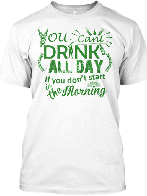 you cant drink all day if you dont start in the morning