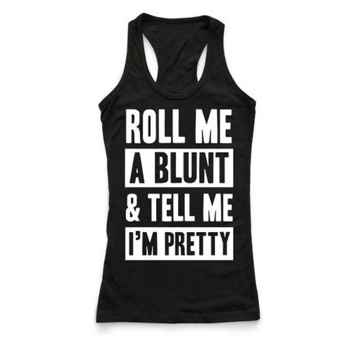 roll me a blunt and tell me im pretty