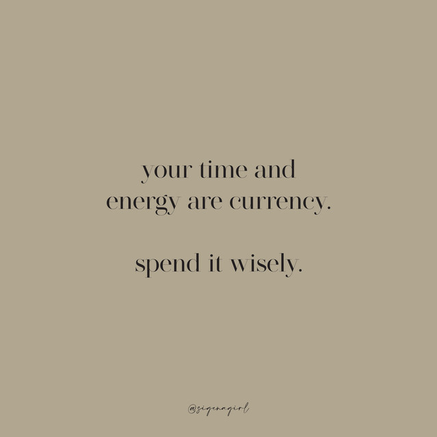 your time and energy are currency.jpg
