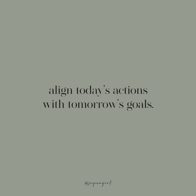 align todays actions with tomorrows goal