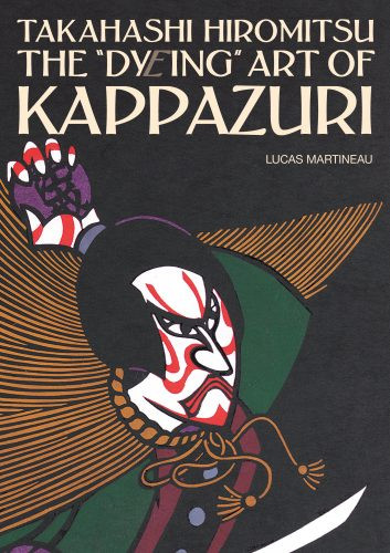 "The cover page of the book ""The DyEing Art of Kappazuri"" by Lucas Martineau on the topic of the works of artist TAKAHASHI Hiromitsu"
