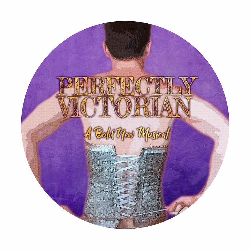 PERFECTLY VICTORIAN - A BOLD NEW MUSICAL