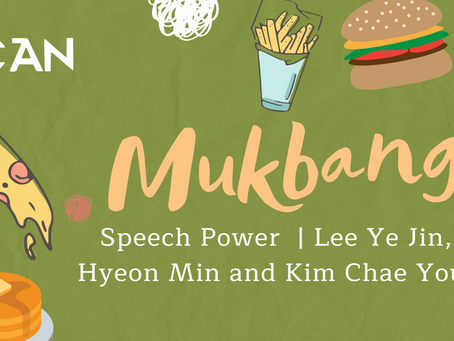 Speech Power :: Mukbang with Lee Ye Jin, Oh Hyeon Min and Kim Chaeyoung