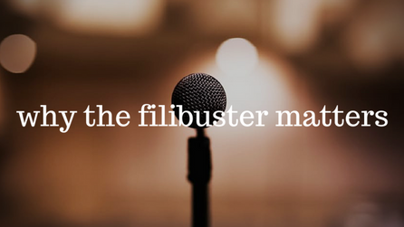 Why The Filibuster Matters