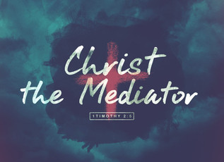 Of Christ the Mediator - Part 1