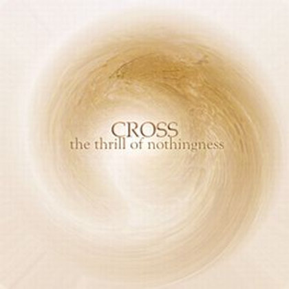 CROSS - The Thrill Of Nothingness (2009)
