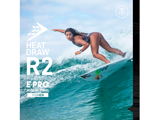 CONFIRMED THE ROUND 2 WOMEN'S OF FIREWIRE E-PRO GLOBAL FINAL