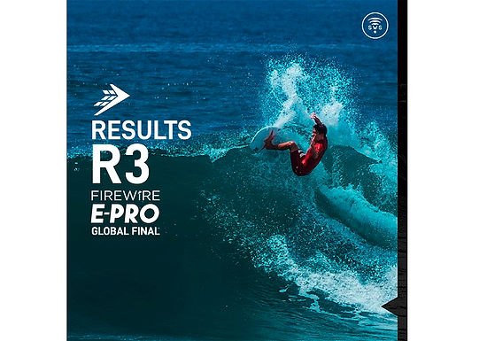 THE OFFICIAL RESULTS OF ROUND 3 MEN'S OF FIREWIRE E-PRO GLOBAL FINAL