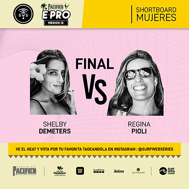 WOMEN'S FINAL HEAT DETERMINED: SHELBY DEMETERS VS REGINA PIOLI BATTLE FOR THE MEXICO CHAMPIONSHIP