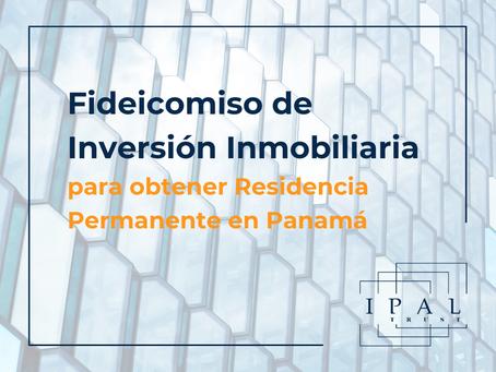 Fideicomiso de Inversión Inmobiliaria para obtener Residencia Permanente en Panamá