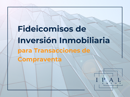Fideicomisos de Inversión Inmobiliaria para Transacciones de Compraventa