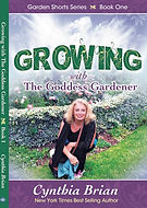 Growing with the Goddess Gardener by Cynthia Brian