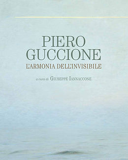 PIERO GUCCIONE - L'ARMONIA DELL'INVISIBILE