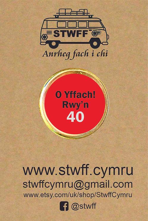 Bathodyn 'O yffach! Rwy'n 40'