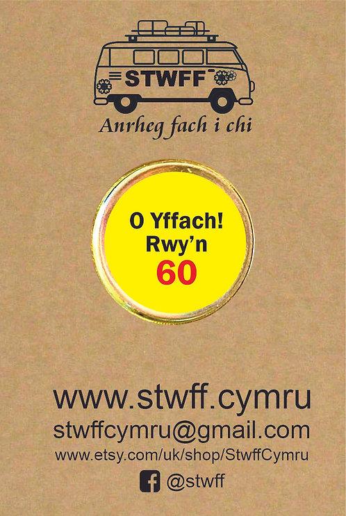 Bathodyn 'O yffach! Rwy'n 60'