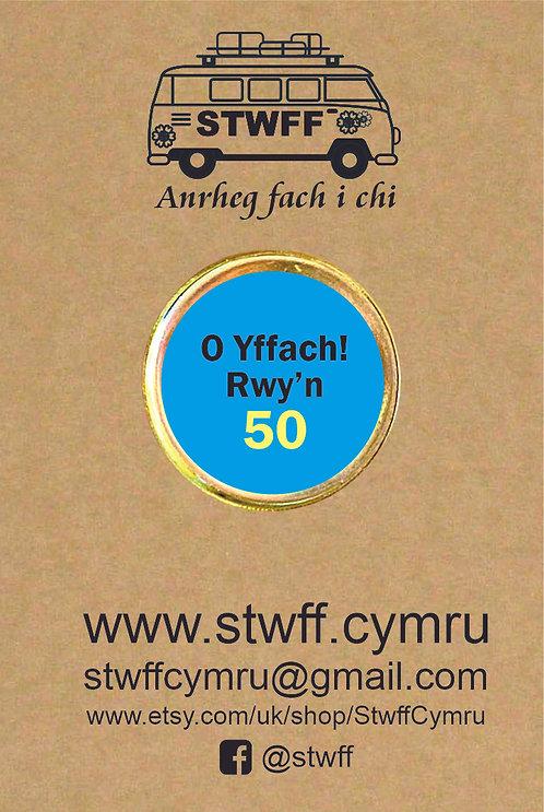 Bathodyn 'O yffach! Rwy'n 50'
