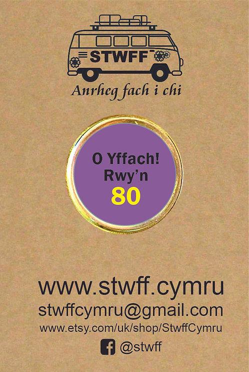 Bathodyn 'O yffach! Rwy'n 80'