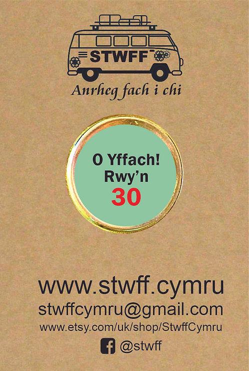 Bathodyn 'O yffach! Rwy'n 30'