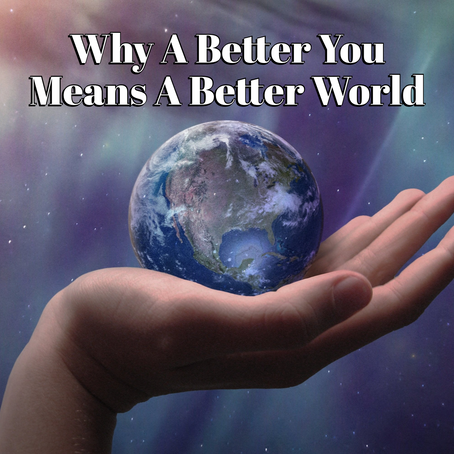 Why A Better You Means A Better World